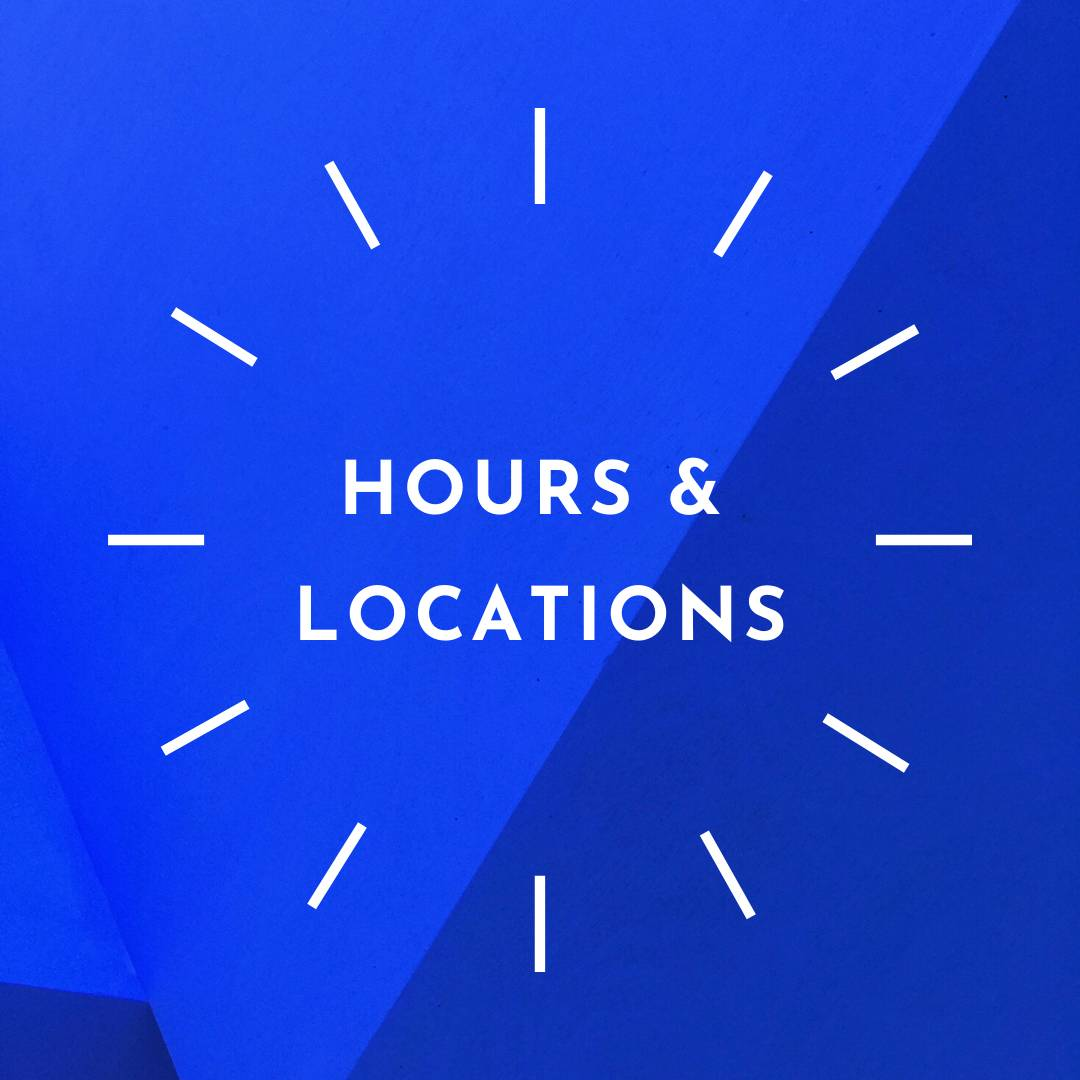 learn more about our hours and locations